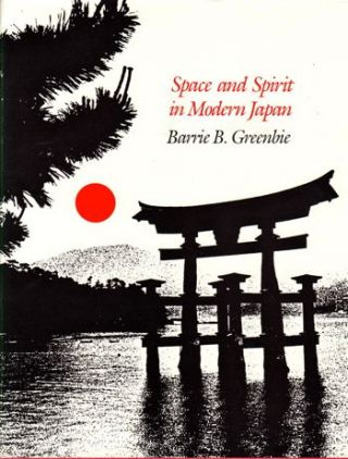 Space and Spirit in Modern Japan. Barrie B. Greenbie