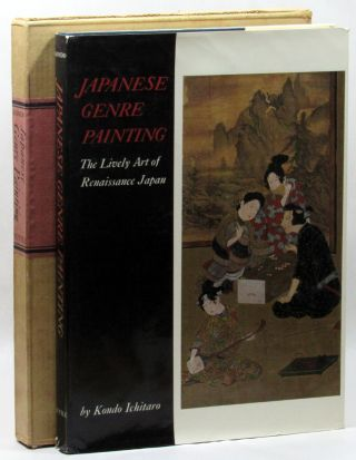 Japanese Genre Painting: The Lively Art of Renaissance Japan. Kondo Ichitaro