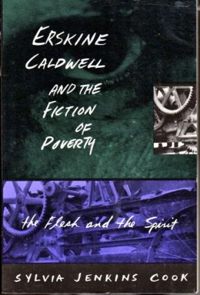 Erskine Caldwell and the Fiction of Poverty: The Flesh and the Spirit (Southern Literary...