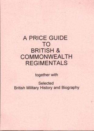 Price Guide to British and Commonwealth Regimentals Together With Selected Military History...