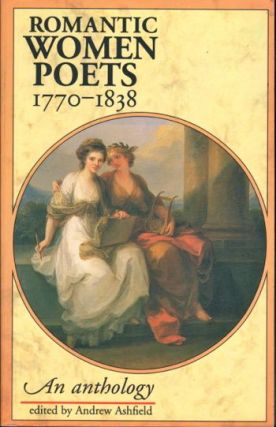 Women Romantic Poets, 1770-1838: An Anthology. Andrew Ashfield