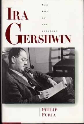 Ira Gershwin: The Art of the Lyricist. Philip Furia.