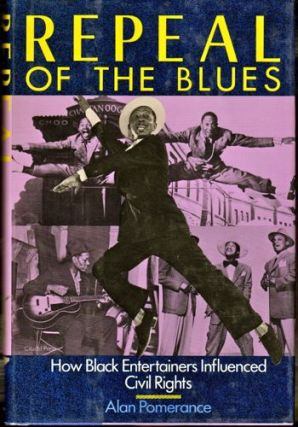 Repeal of the Blues: How Black Entertainers Influenced Civil Rights. Alan Pomerance