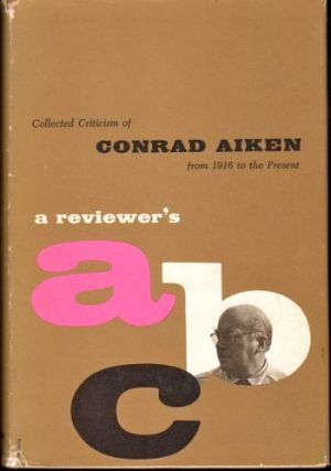 A Reviewer's A B C : Collected Criticism From 1916 to Present. Conrad Aiken