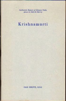 Krishnamurti : Authentic Report of Sixteen Talks Given in 1945 and 1946. Krishnamurti
