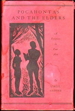 Pocahontas and the Elders : A Folkpiece in Four Acts. Virgil Geddes