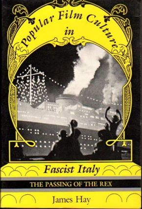 Popular Film Culture in Fascist Italy: The Passing of the Rex. James Hay