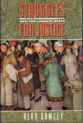 Struggles for Justice: Social Responsibility and the Liberal State. Alan Dawley