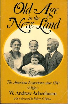 Old Age in the New Land: The American Experience since 1790. W. Andrew Achenbaum.