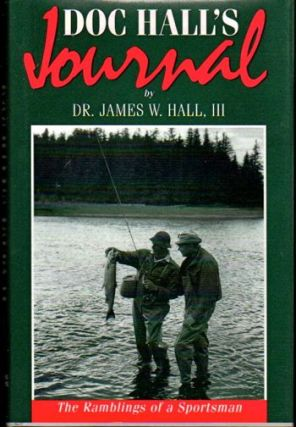 Doc Hall's Journal: The Ramblings of A Sportsman. Dr. James W. Hall