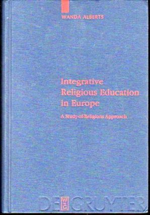 Integrative Religious Education in Europe: A Study of Religions Approach. Wanda Alberts