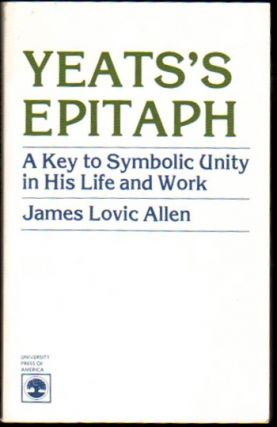 Yeats's Epitaph: A Key to Symbolic Unity in His Life and Work. James Lovic Allen