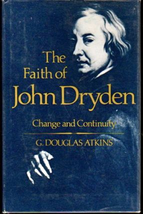 The Faith of John Dryden: Change and Continuity. C. Douglas Atkins