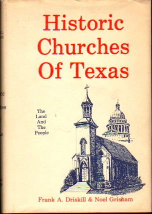 Historic Churches of Texas: the Land and the People. Frank A. Driskill, Noel Grisham