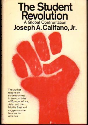 The Student Revolution: A Global Confrontation. Joseph A. Califano