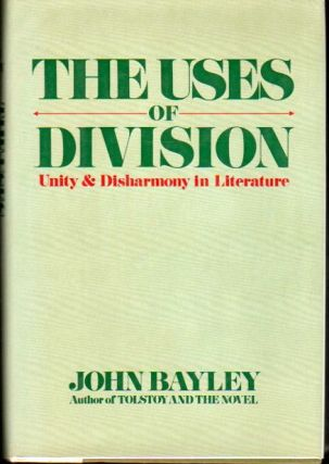 The Uses of Division: Unity and Disharmony in Literature. John Bayley