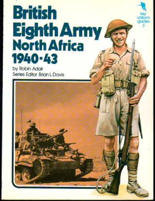 British Eighth Army North Africa 1940-43 ( Key Uniform Guides 3). Robin Adair