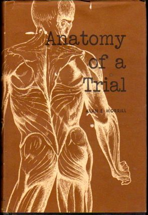 Anatomy of A Trial. Alan E. Morrill.