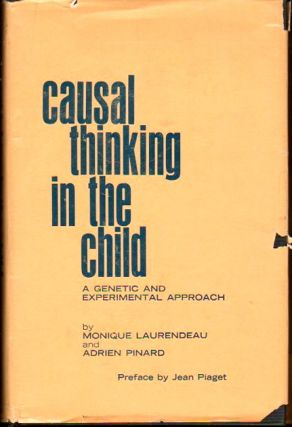 Casual Thinking in the Child: A Genetic and Experimental Approach. Monique Laurendeau, Adrien Pinard