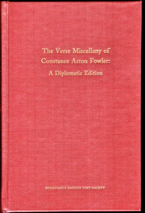 The Verse Miscellany of Constance Aston Fowler: A Diplomatic Edition. Deborah Aldrich-Watson