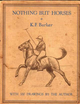 Nothing But Horses. K. F. Barker