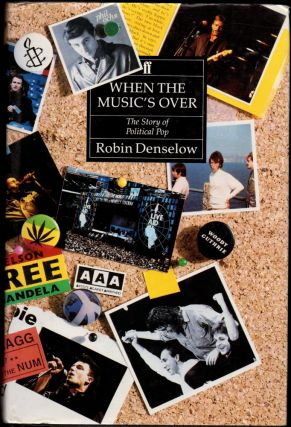 When the Music's Over: The Story of Political Pop. Robin Denselow