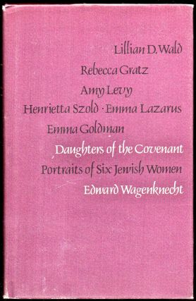 Daughters of the Covenant: Portraits of Six Jewish Women. Edward Wagenknech