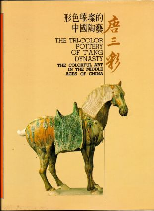 The Tri Color Pottery of T'ange Dynasty: The Colorful Art in the Middle Ages of China. Chen...