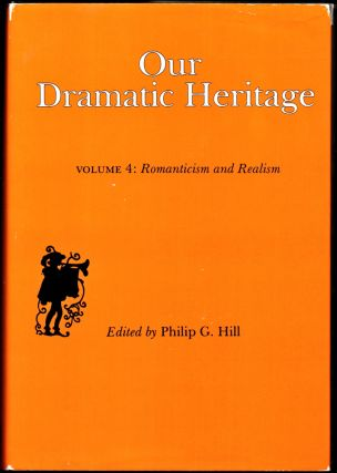 Our Dramatic Heritage, Vol. 4: Romanticism and Realism. Philip G. Hill