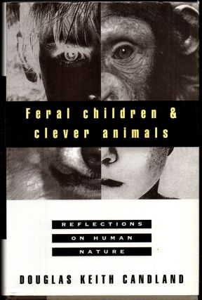 Feral Children and Clever Animals: Reflections on Human Nature. Douglas Keith Candland.