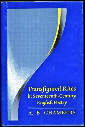 Transfigured Rites in Seventeenth-Century English Poetry. A. B. Chambers