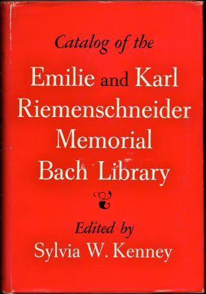 Catalog Of The Emilie And Karl Riemenschneider Memorial Bach Library. Sylvia W. Kenney.