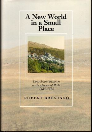 A New World in a Small Place: Church and Religion in the Diocese of Rieti, 1188-1378. Robert Brentano.