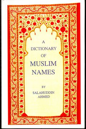 The Dictionary of Muslim Names. Salahuddin ahmed