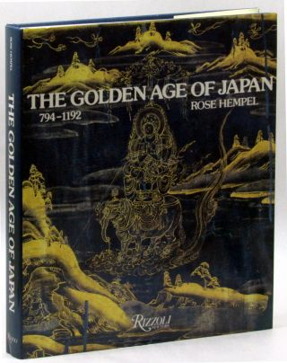 The Golden Age of Japan 794-1192. Rose Hempel