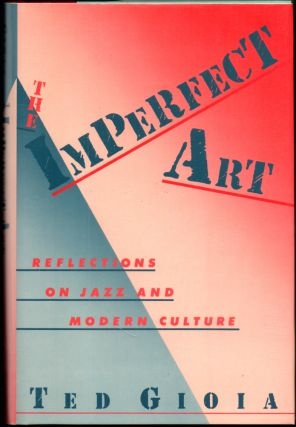 The Imperfect Art: Reflections on Jazz and Modern culture. Ted Gioia.