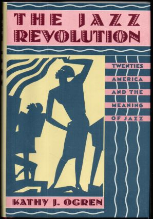 The Jazz Revolution: Twenties America and the Meaning of Jazz. Kathy J. Ogren.