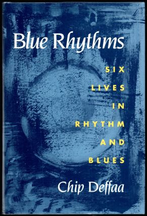 Blue Rhythms: Six Lives In Rhythm and Blues. Chip Deffaa