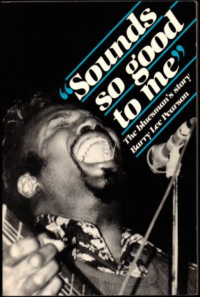 Sounds So Good to Me: The Bluesman's Story. Barry Lee Pearson.