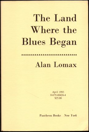 The Land Where The Blues Began [Uncorrected Bound Galleys]. Alan Lomax.