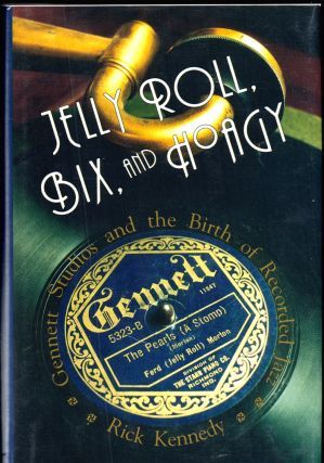 Jelly Roll, Bix, and Hoagy: Gennett Studios and the Birth of Recorded Jazz. Rick Kennedy.