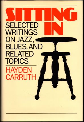 Sitting in: Selected Writings on Jazz, Blues, and Related Topics. Hayden Carruth