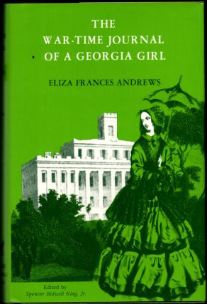 The War Time Journal of A Georgia Girl. Eliza Frances Andrews