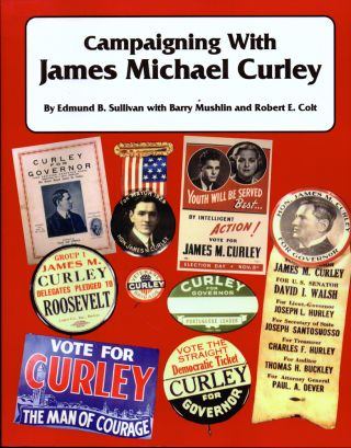 Campaigning With James Michael Curley. Edmund B. Sullivan, Barry Mushlin