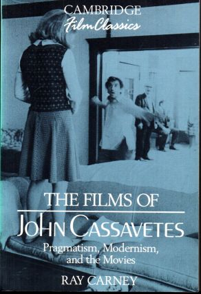 The Films of John Cassavetes: Pragmatism, Modernism, and the Movies. Raymond Carney