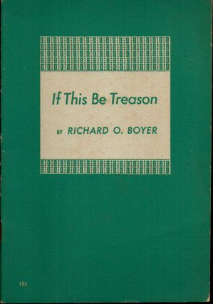 If This Be Treason. Richard O. Boyer