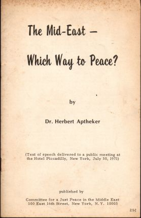 The Mid-East-Which Way Peace? Herbert Aptheker