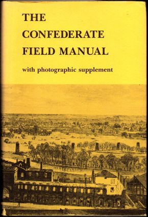 The Confederate Field Manual With Photographic Supplement