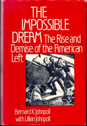 The Impossible Dream: The Rise and Demise of the American Left. Bernard K., Lillian Johnpoll