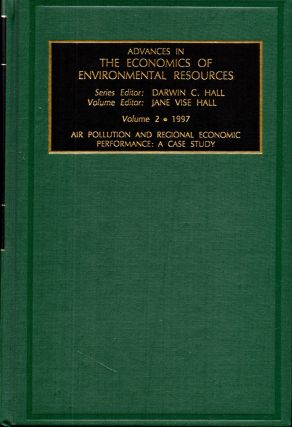Air Pollution and Regional Economic Performance: A Case Study. James Ed. Hall, Jane Vise-Hall